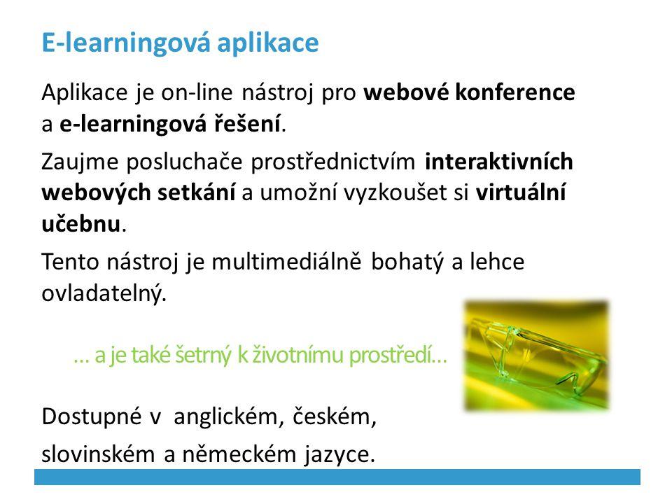 E-learningová aplikace Aplikace je on-line nástroj pro webové konference a e-learningová řešení. Zaujme posluchače prostřednictvím interaktivních webo