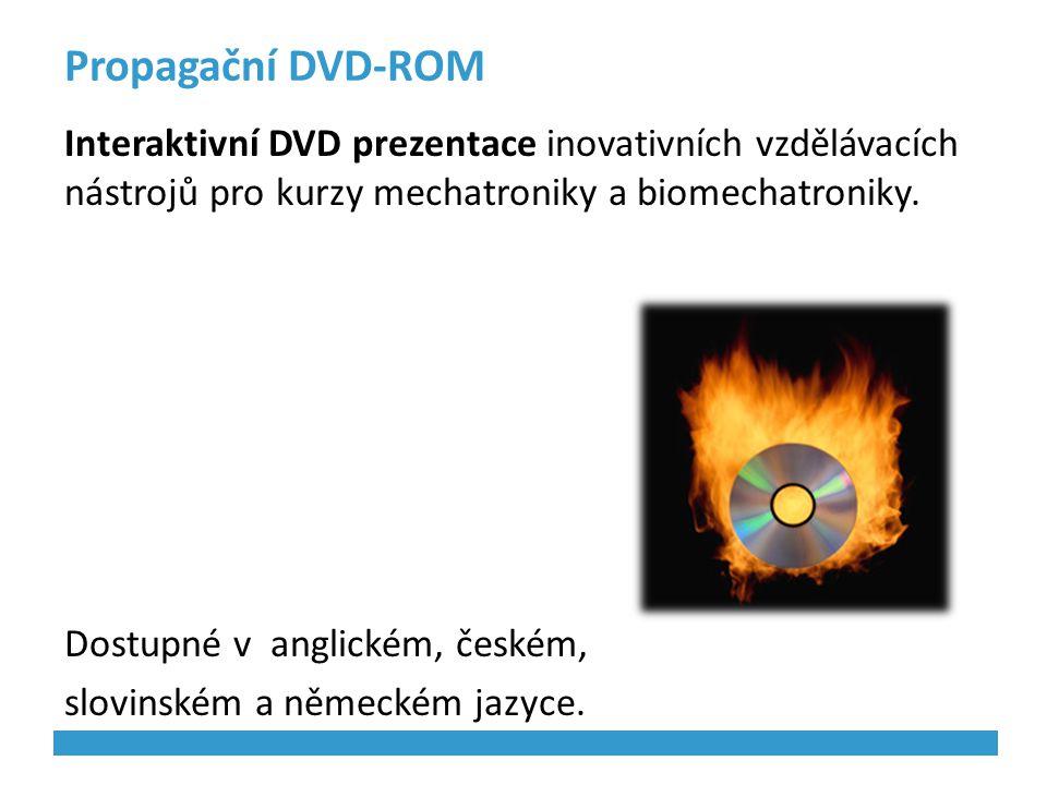 Propagační DVD-ROM Interaktivní DVD prezentace inovativních vzdělávacích nástrojů pro kurzy mechatroniky a biomechatroniky. Dostupné v anglickém, česk