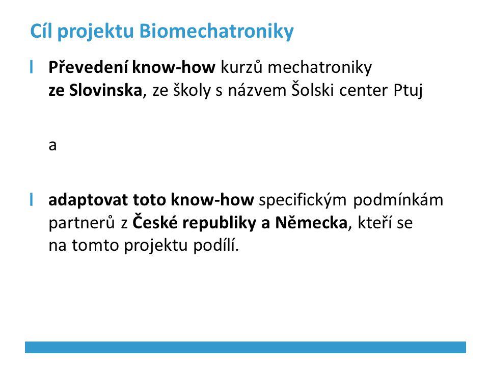 Cíl projektu Biomechatroniky Převedení know-how kurzů mechatroniky ze Slovinska, ze školy s názvem Šolski center Ptuj a adaptovat toto know-how specif