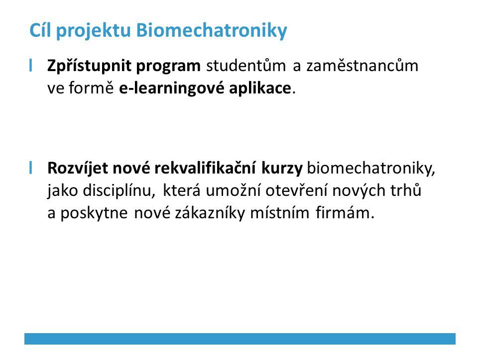 Cíl projektu Biomechatroniky Zpřístupnit program studentům a zaměstnancům ve formě e-learningové aplikace. Rozvíjet nové rekvalifikační kurzy biomecha