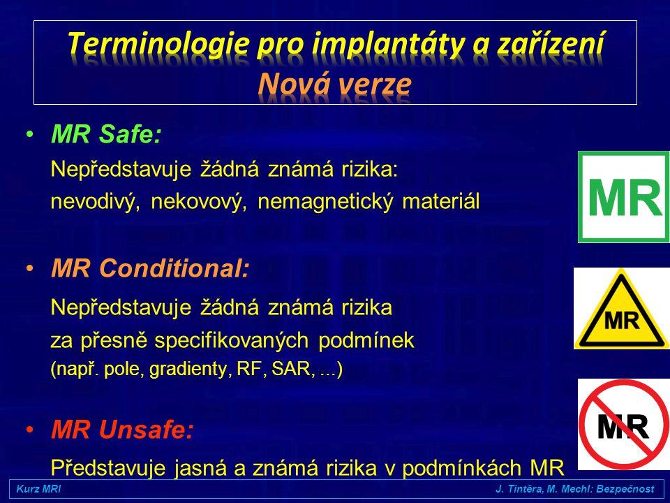 Obecně všechny kontraindikovány Obecně všechny kontraindikovány Výjimkou jsou MR kompatibilní kardiostimulátory i pak je nutný zvláštní režim při MRI Kurz MRI J.