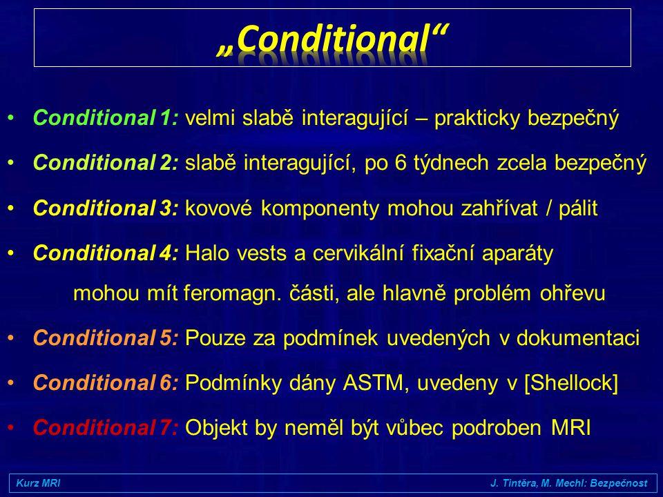 •MR Safe: Nepředstavuje žádná známá rizika: nevodivý, nekovový, nemagnetický materiál •MR Conditional: Nepředstavuje žádná známá rizika za přesně spec
