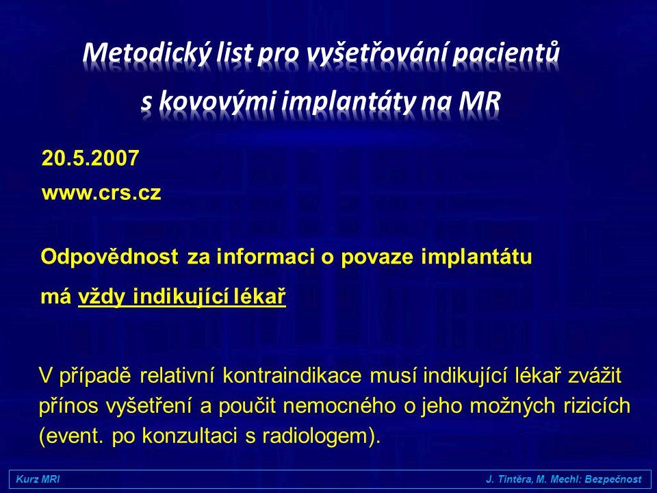 Postup při vyšetřování pacientů s MR kompatibilními kardiostimulátory Pacient musí mít potvrzení s razítkem a podpisem ošetřujícího lékaře, že jeho kardiostimulátor (včetně elektrod) je MR kompatibilní.