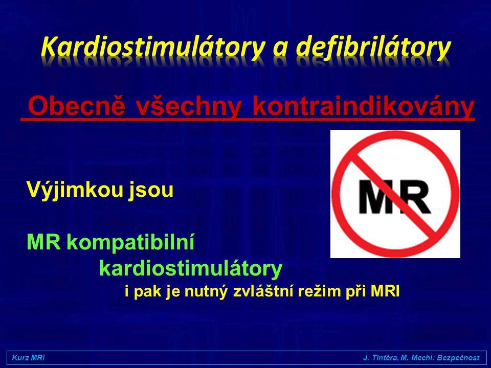 •Dislokace feromagnetických materiálů - vliv statického magnetického pole •Zahřívání elektricky vodivých materiálů (fero i neferomagnetických) - indukcí z RF a gradientních pulzů (tetování, elektrody …) Kurz MRI J.