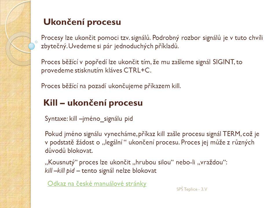 Ukončení procesu Procesy lze ukončit pomoci tzv. signálů.