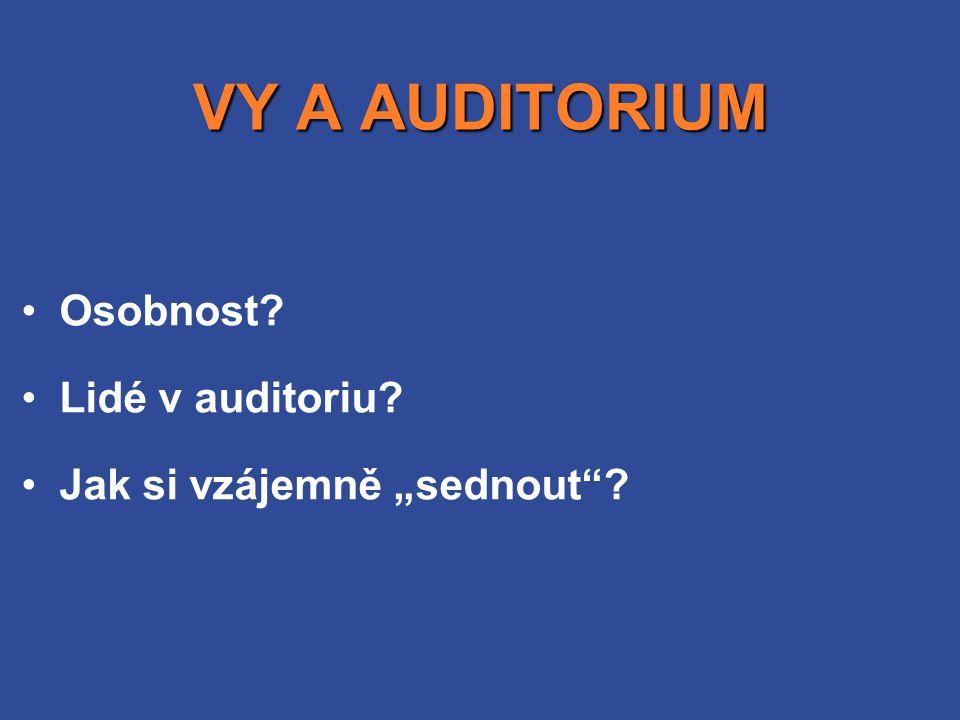 """VY A AUDITORIUM •Osobnost? •Lidé v auditoriu? •Jak si vzájemně """"sednout""""?"""