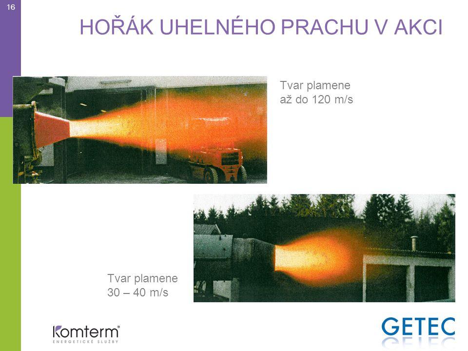 HOŘÁK UHELNÉHO P RACHU V AKCI 16 Tvar plamene až do 120 m/s Tvar plamene 30 – 40 m/s