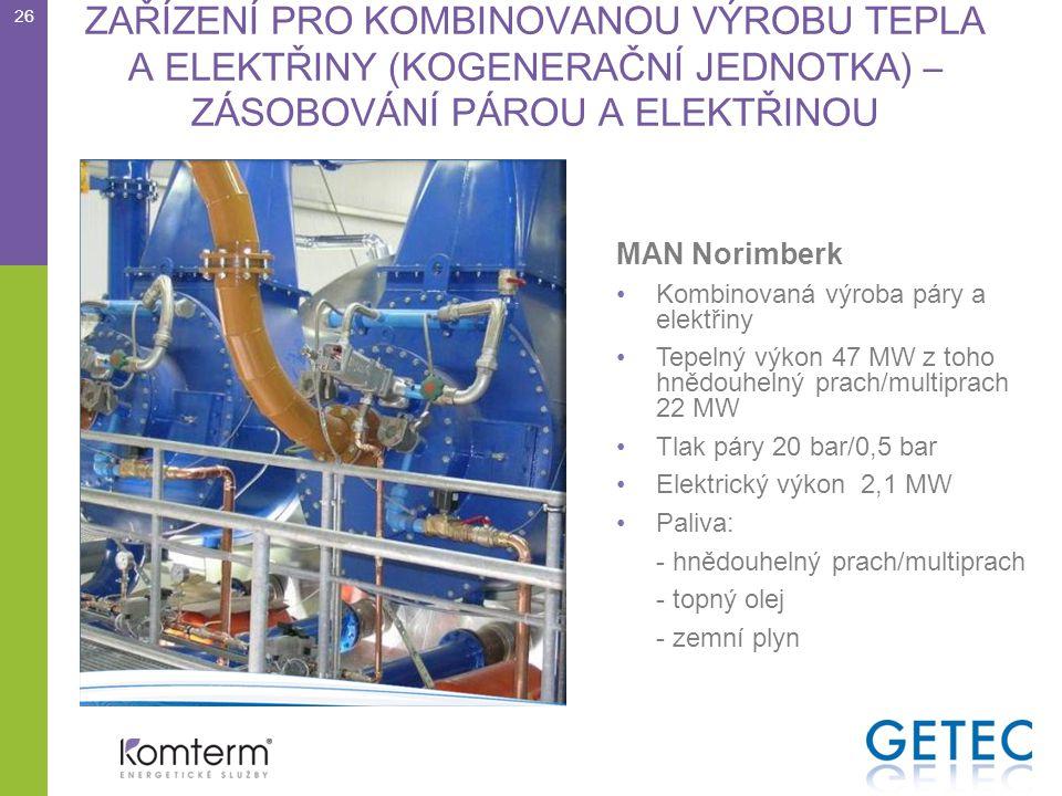 ZAŘÍZENÍ PRO KOMBINOVANOU VÝROBU TEPLA A ELEKTŘINY (KOGENERAČNÍ JEDNOTKA) – ZÁSOBOVÁNÍ PÁROU A ELEKTŘINOU MAN Norimberk •Kombinovaná výroba páry a elektřiny •Tepelný výkon 47 MW z toho hnědouhelný prach/multiprach 22 MW •Tlak páry 20 bar/0,5 bar •Elektrický výkon 2,1 MW •Paliva: - hnědouhelný prach/multiprach - topný olej - zemní plyn 26