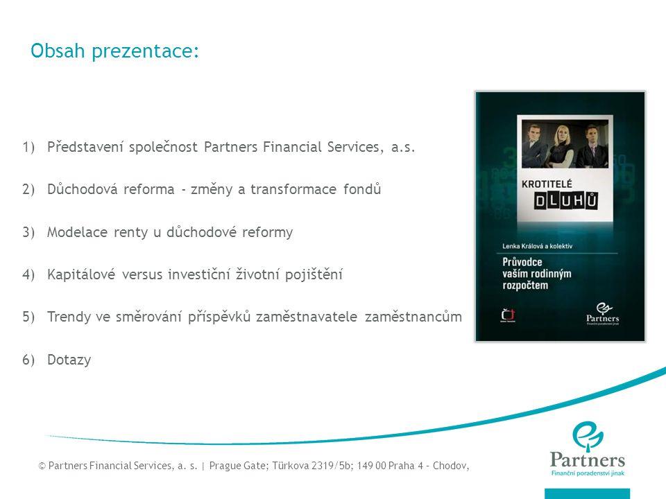 © Partners For Life Planning Obsah prezentace: 1)Představení společnost Partners Financial Services, a.s.