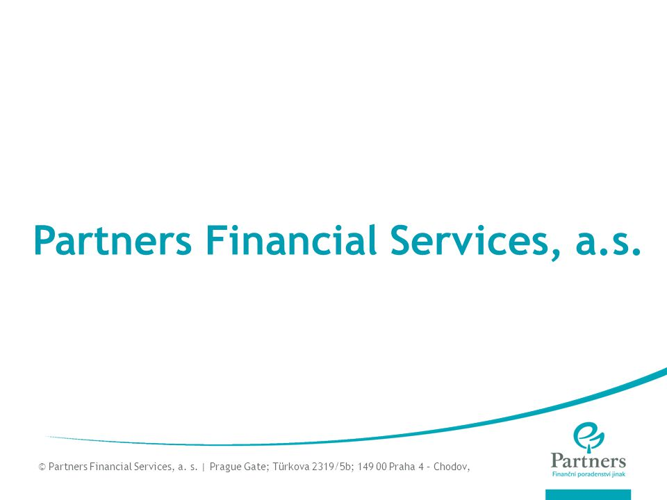 © Partners For Life Planning Partners Financial Services, a.s. © Partners Financial Services, a. s. | Prague Gate; Türkova 2319/5b; 149 00 Praha 4 – C