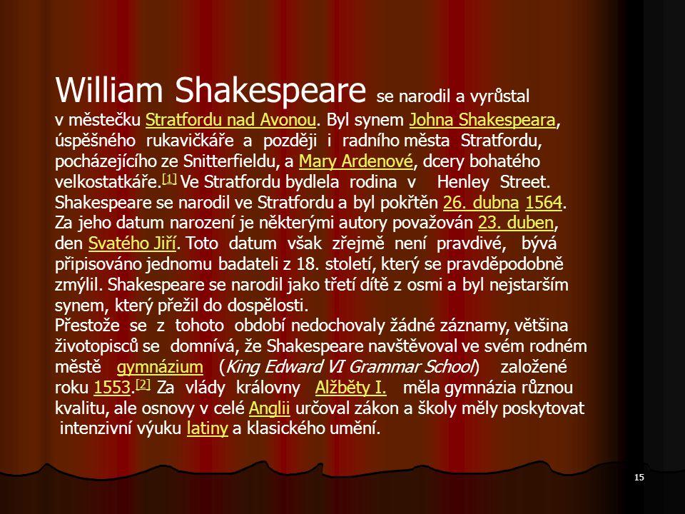 William Shakespeare se narodil a vyrůstal v městečku Stratfordu nad Avonou. Byl synem Johna Shakespeara, úspěšného rukavičkáře a později i radního měs