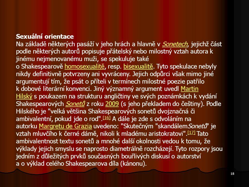 Sexuální orientace Na základě některých pasáží v jeho hrách a hlavně v Sonetech, jejichž část podle některých autorů popisuje přátelský nebo milostný