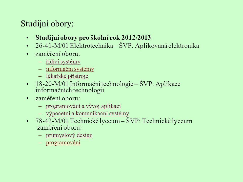 Studijní obory: •Studijní obory pro školní rok 2012/2013 •26-41-M/01 Elektrotechnika – ŠVP: Aplikovaná elektronika •zaměření oboru: –řídicí systémyříd