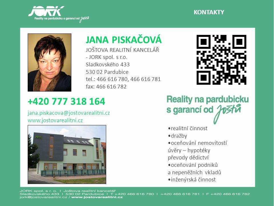 KONTAKTY JANA PISKAČOVÁ JOŠTOVA REALITNÍ KANCELÁŘ - JORK spol. s r.o. Sladkovského 433 530 02 Pardubice tel.: 466 616 780, 466 616 781 fax: 466 616 78
