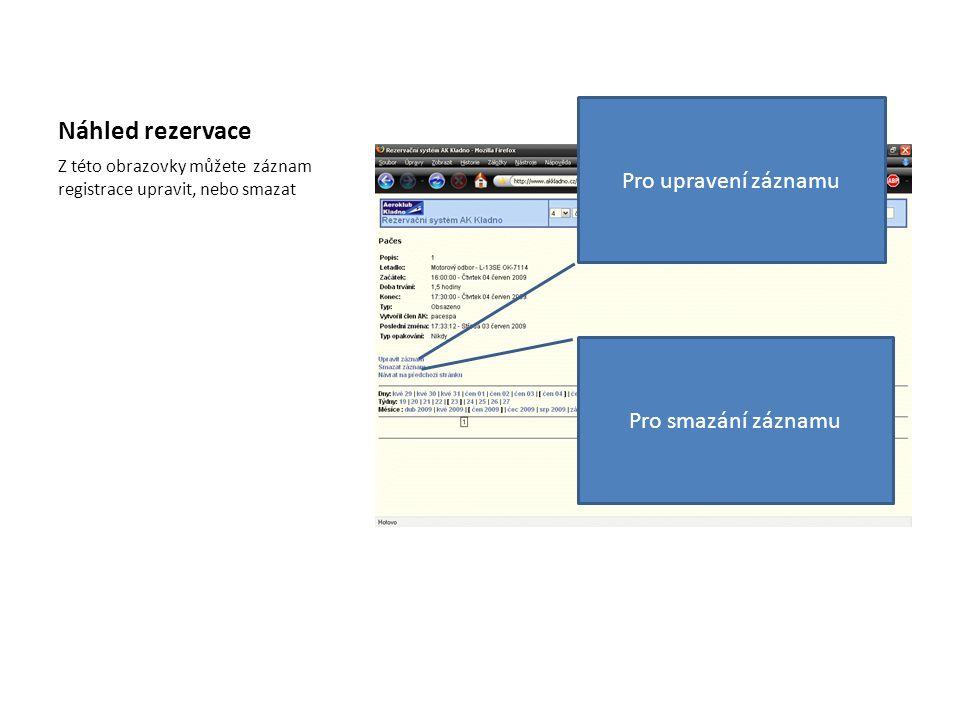 Náhled rezervace Z této obrazovky můžete záznam registrace upravit, nebo smazat Pro upravení záznamu Pro smazání záznamu