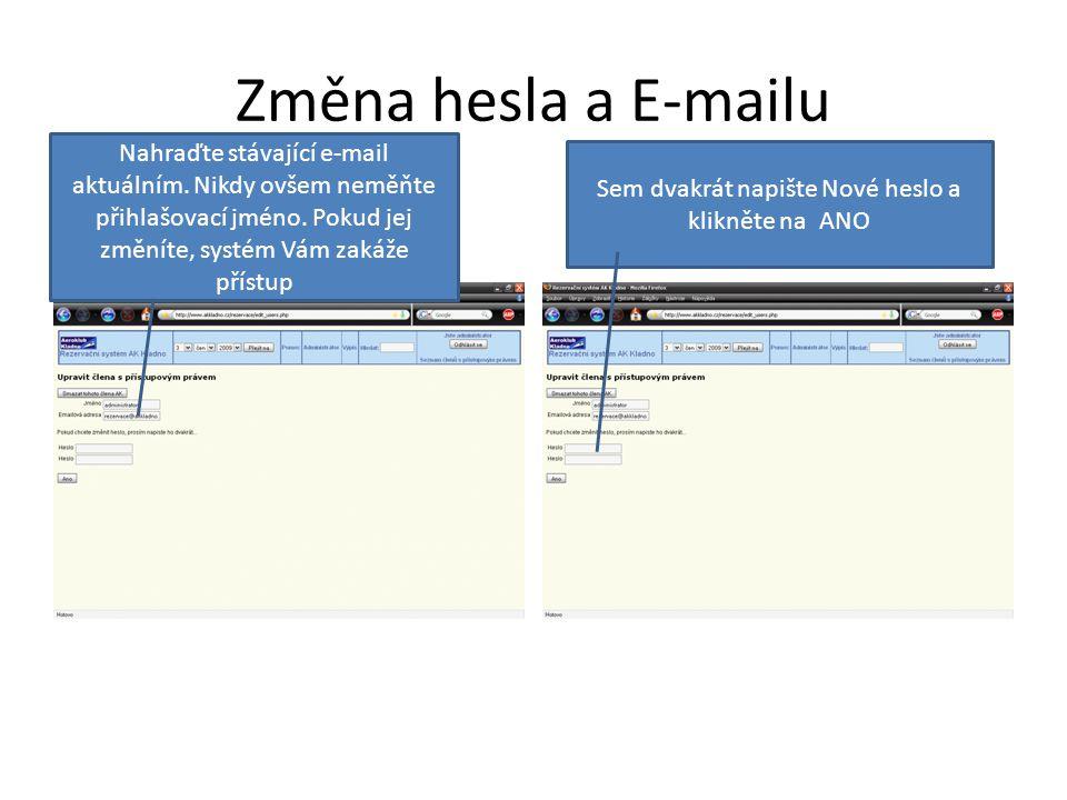 Změna hesla a E-mailu Nahraďte stávající e-mail aktuálním. Nikdy ovšem neměňte přihlašovací jméno. Pokud jej změníte, systém Vám zakáže přístup Sem dv