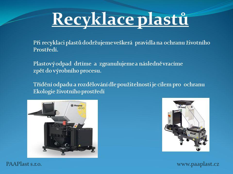 PAAPlast s.r.o. www.paaplast.cz Recyklace plastů Při recyklaci plastů dodržujeme veškerá pravidla na ochranu životního Prostředí. Plastový odpad drtím