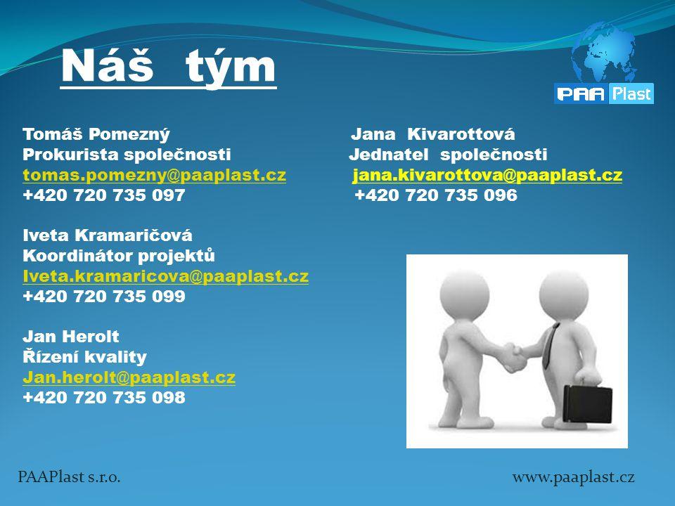 PAAPlast s.r.o. www.paaplast.cz Náš tým Tomáš Pomezný Jana Kivarottová Prokurista společnosti Jednatel společnosti tomas.pomezny@paaplast.cztomas.pome