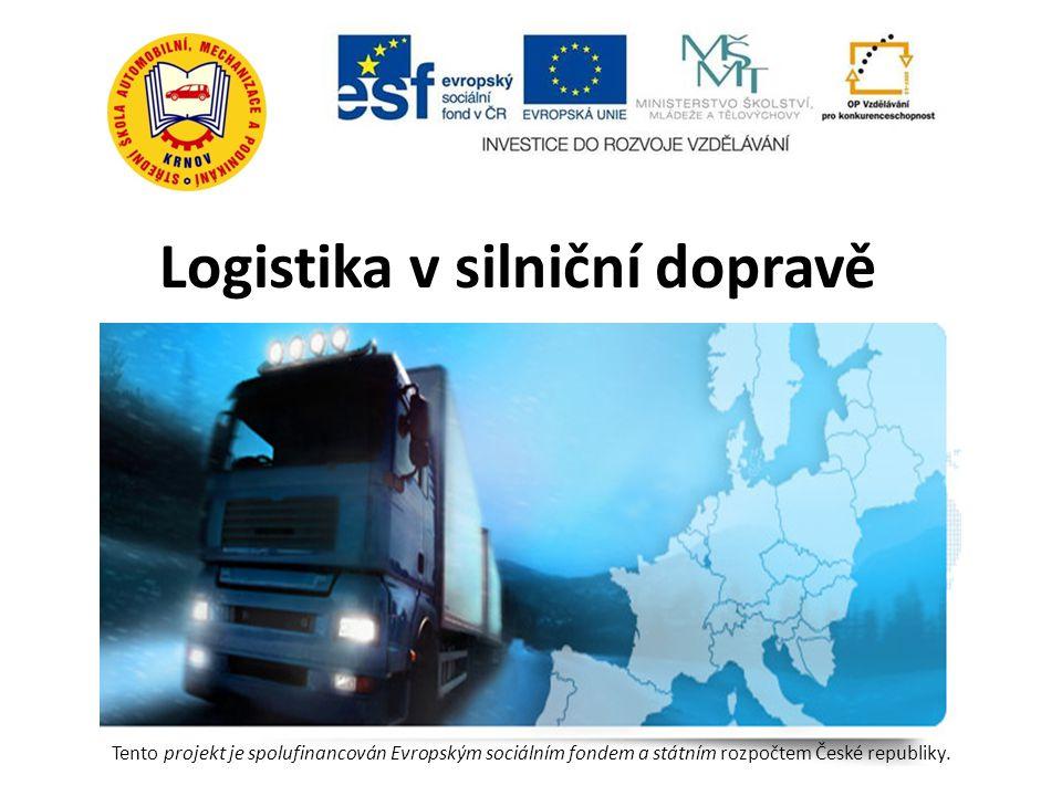 Logistika v silniční dopravě Tento projekt je spolufinancován Evropským sociálním fondem a státním rozpočtem České republiky.