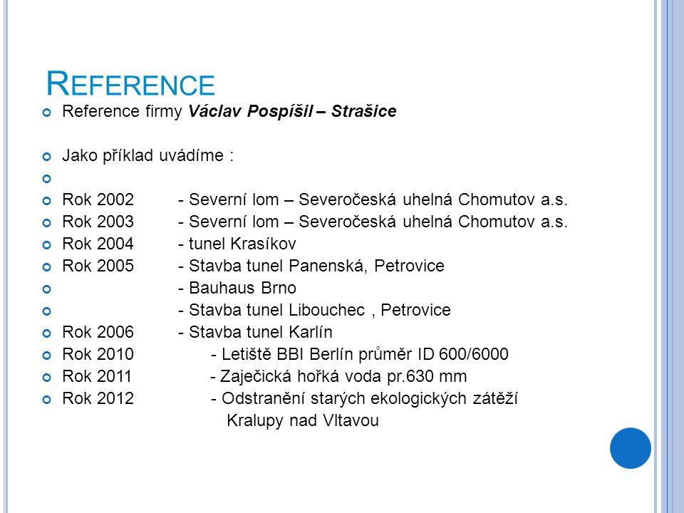 R EFERENCE Reference firmy Václav Pospíšil – Strašice Jako příklad uvádíme : Rok 2002- Severní lom – Severočeská uhelná Chomutov a.s. Rok 2003- Severn