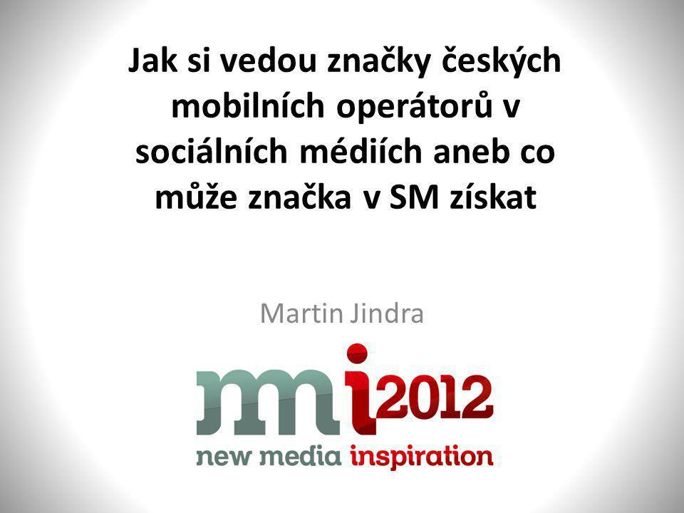 Jak si vedou značky českých mobilních operátorů v sociálních médiích aneb co může značka v SM získat Martin Jindra