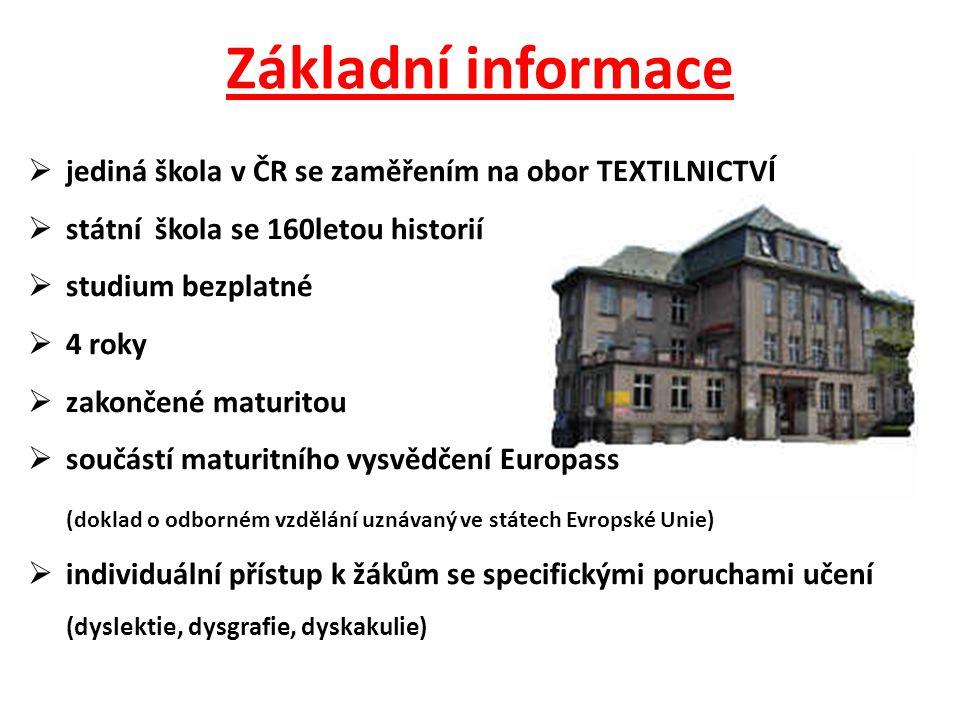 Základní informace  jediná škola v ČR se zaměřením na obor TEXTILNICTVÍ  státní škola se 160letou historií  studium bezplatné  4 roky  zakončené