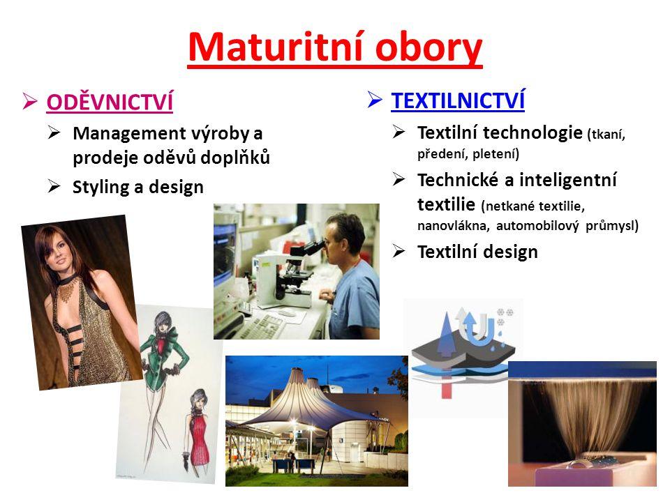 Maturitní obory  ODĚVNICTVÍ  Management výroby a prodeje oděvů doplňků  Styling a design  TEXTILNICTVÍ  Textilní technologie (tkaní, předení, ple