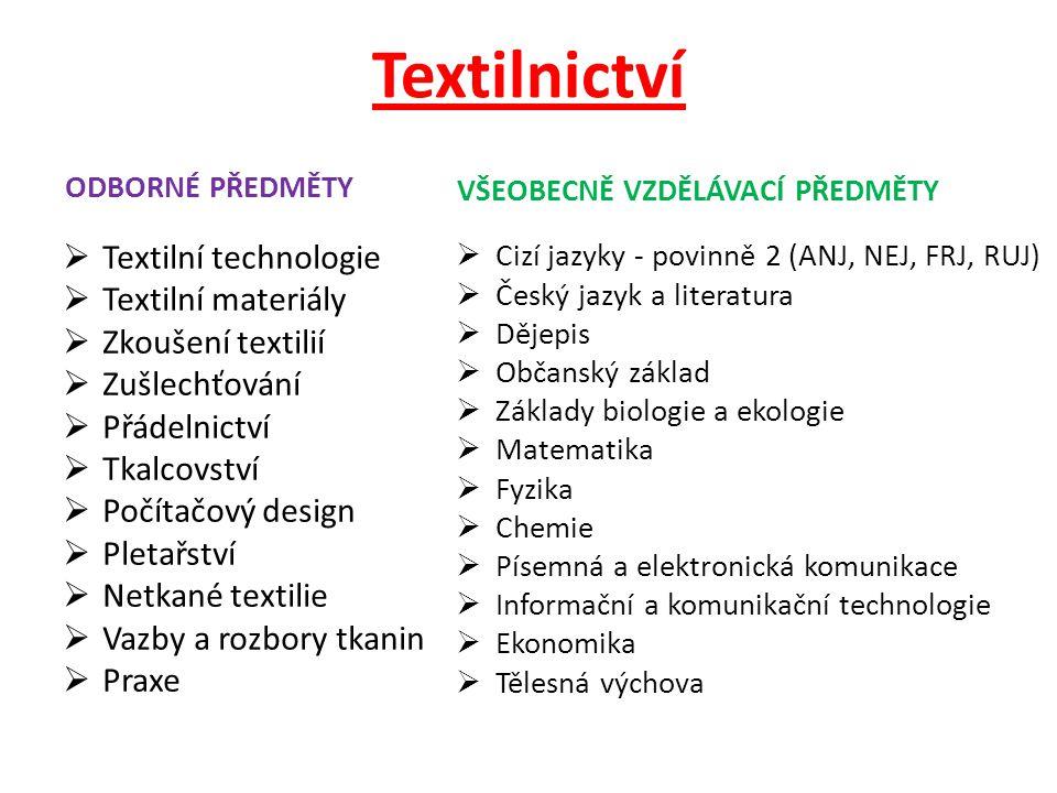 Textilnictví ODBORNÉ PŘEDMĚTY  Textilní technologie  Textilní materiály  Zkoušení textilií  Zušlechťování  Přádelnictví  Tkalcovství  Počítačov