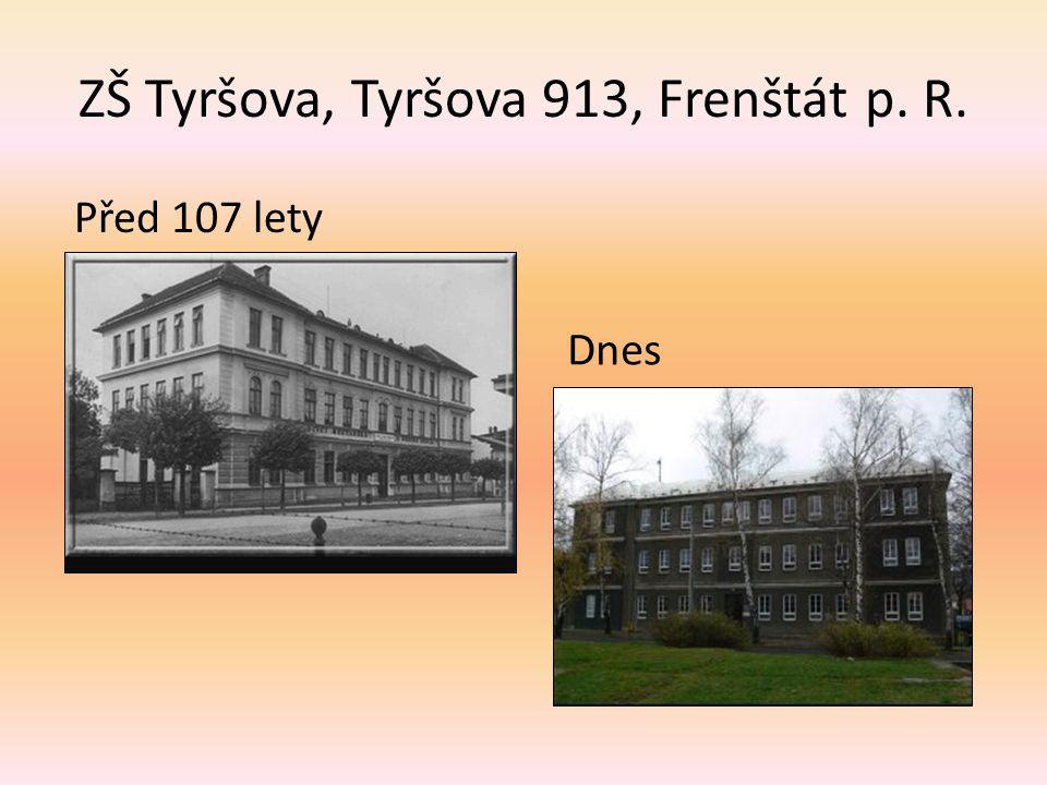 ZŠ Tyršova, Tyršova 913, Frenštát p. R. Před 107 lety Dnes