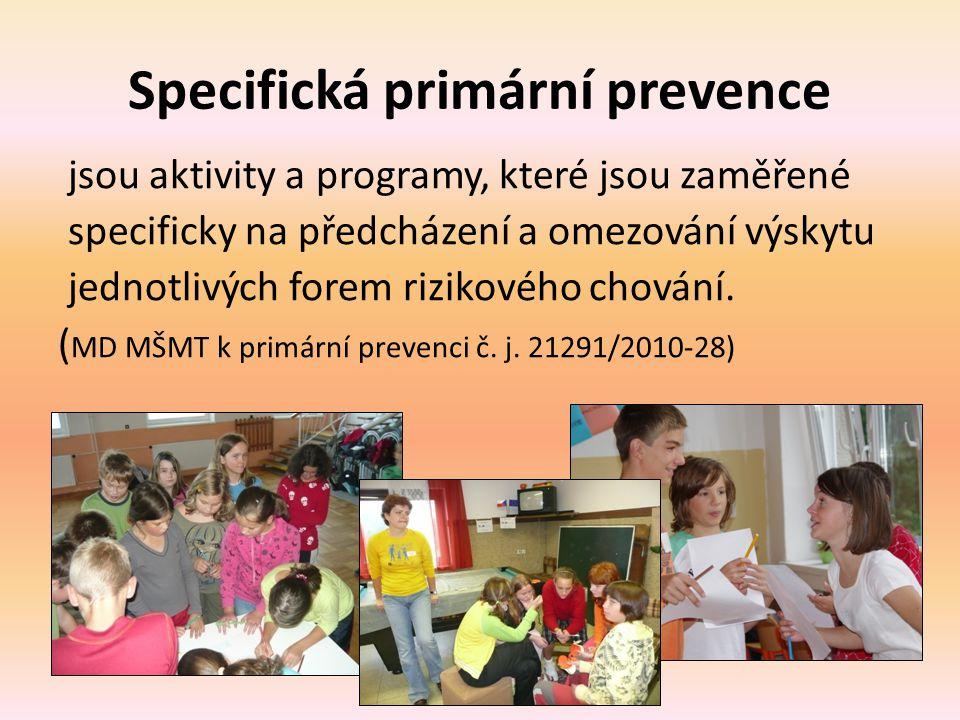 Specifická primární prevence jsou aktivity a programy, které jsou zaměřené specificky na předcházení a omezování výskytu jednotlivých forem rizikového