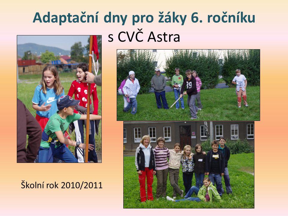 Adaptační dny pro žáky 6. ročníku s CVČ Astra Školní rok 2010/2011