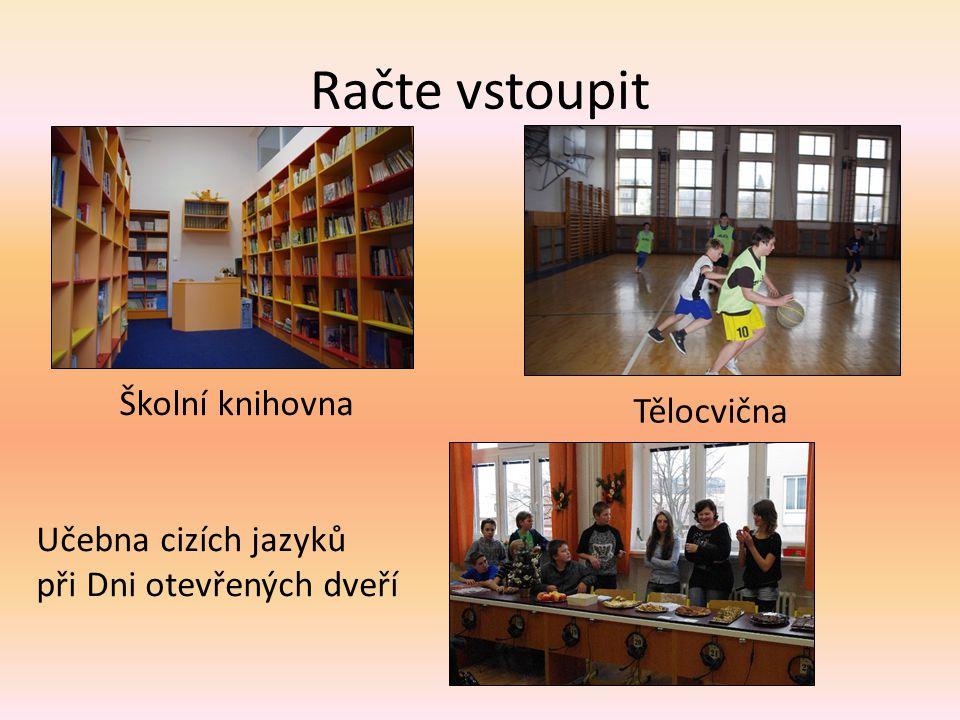 Račte vstoupit Školní knihovna Tělocvična Učebna cizích jazyků při Dni otevřených dveří