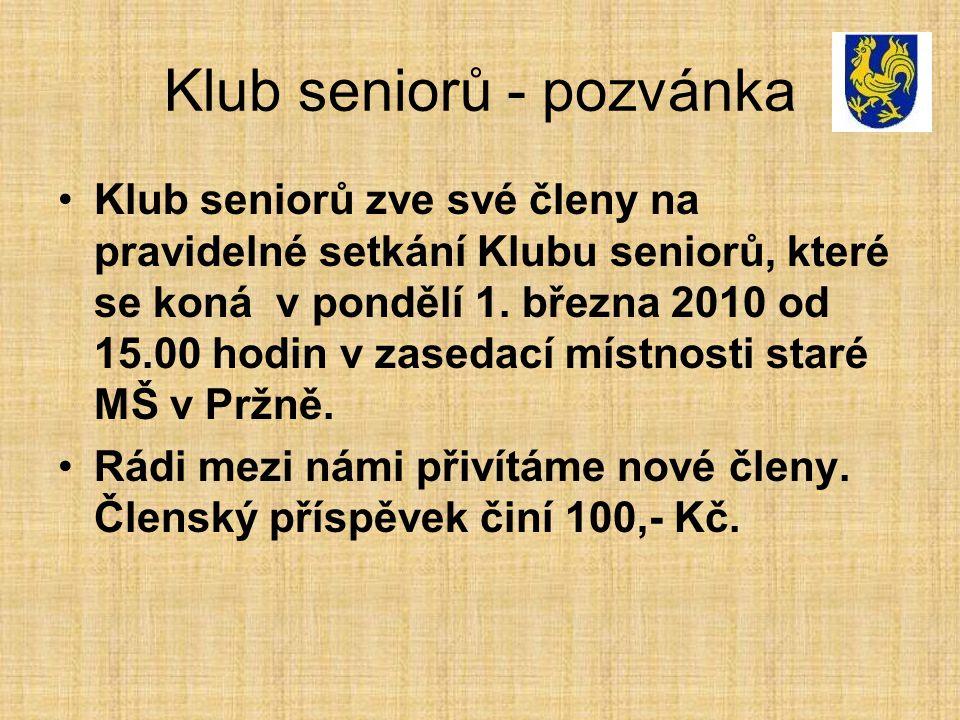 Klub seniorů - pozvánka •Klub seniorů zve své členy na pravidelné setkání Klubu seniorů, které se koná v pondělí 1. března 2010 od 15.00 hodin v zased