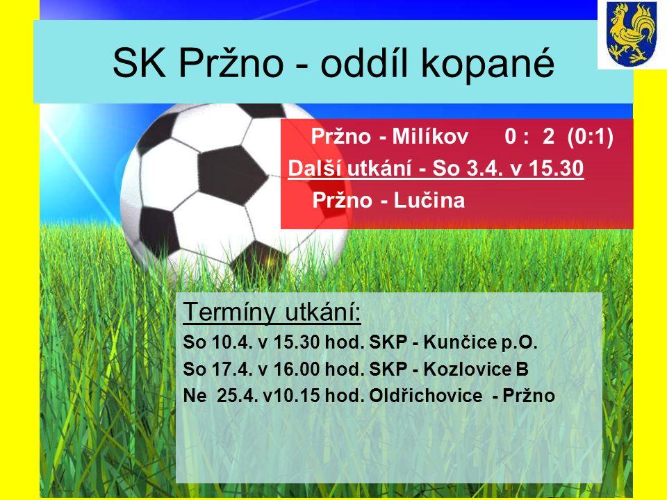 SK Pržno - oddíl kopané Termíny utkání: So 10.4. v 15.30 hod. SKP - Kunčice p.O. So 17.4. v 16.00 hod. SKP - Kozlovice B Ne 25.4. v10.15 hod. Oldřicho