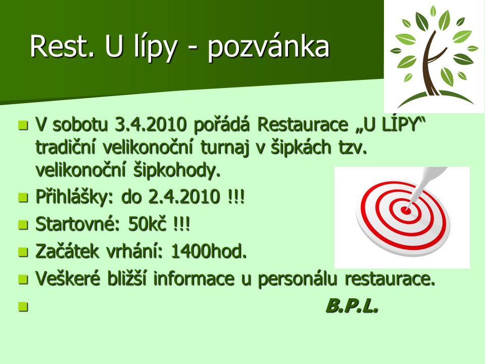 """Rest. U lípy - pozvánka  V sobotu 3.4.2010 pořádá Restaurace """"U LÍPY"""" tradiční velikonoční turnaj v šipkách tzv. velikonoční šipkohody.  Přihlášky:"""