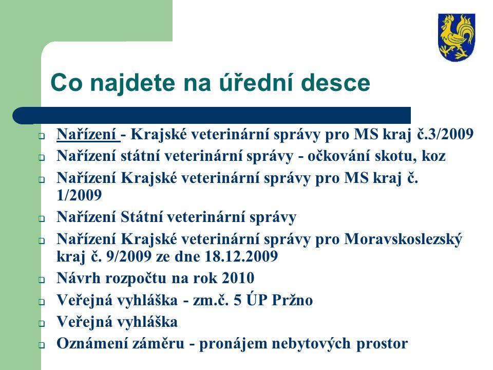 Co najdete na úřední desce  Nařízení - Krajské veterinární správy pro MS kraj č.3/2009  Nařízení státní veterinární správy - očkování skotu, koz  N