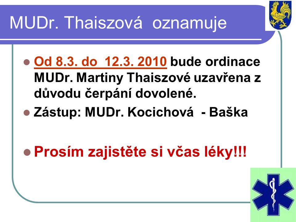 MUDr. Thaiszová oznamuje  Od 8.3. do 12.3. 2010 bude ordinace MUDr. Martiny Thaiszové uzavřena z důvodu čerpání dovolené.  Zástup: MUDr. Kocichová -