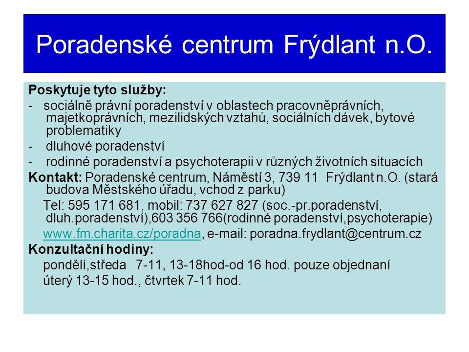 Poradenské centrum Frýdlant n.O. Poskytuje tyto služby: - sociálně právní poradenství v oblastech pracovněprávních, majetkoprávních, mezilidských vzta