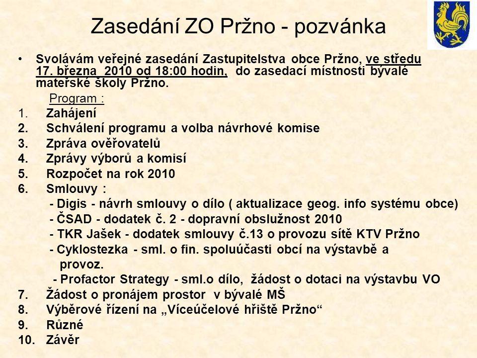 Zasedání ZO Pržno - pozvánka •Svolávám veřejné zasedání Zastupitelstva obce Pržno, ve středu 17. března 2010 od 18:00 hodin, do zasedací místnosti býv