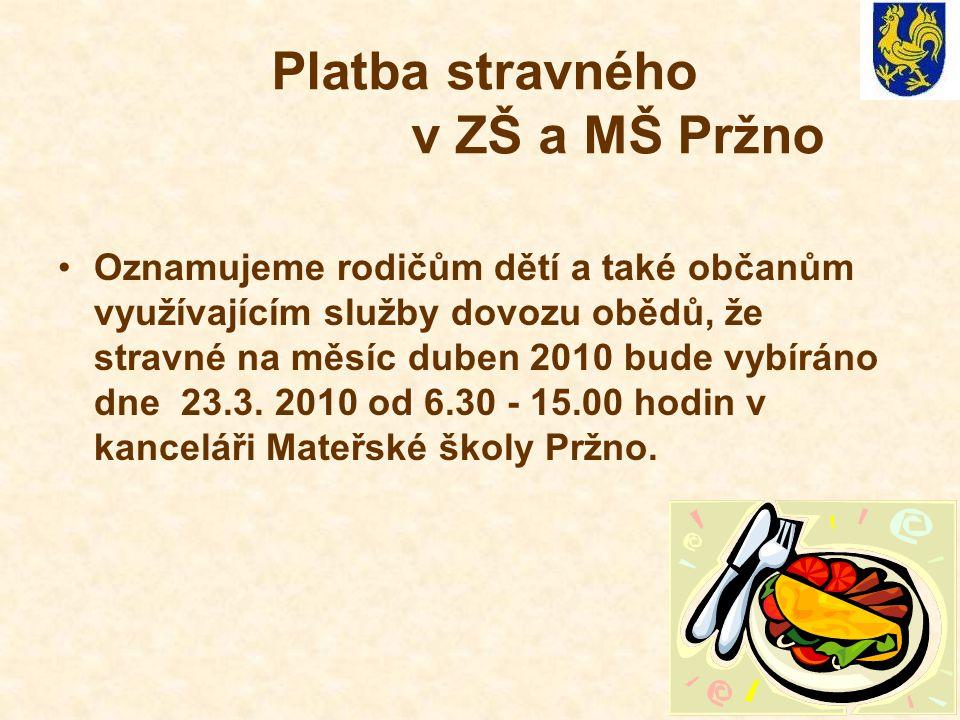 Platba stravného v ZŠ a MŠ Pržno •Oznamujeme rodičům dětí a také občanům využívajícím služby dovozu obědů, že stravné na měsíc duben 2010 bude vybírán