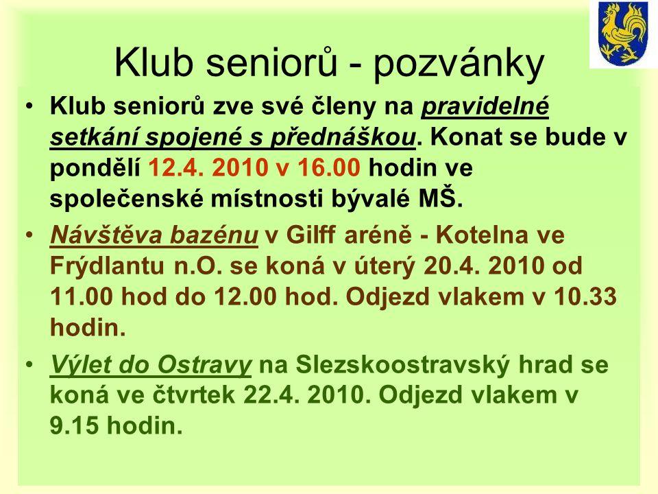 Klub seniorů - pozvánky •Klub seniorů zve své členy na pravidelné setkání spojené s přednáškou. Konat se bude v pondělí 12.4. 2010 v 16.00 hodin ve sp