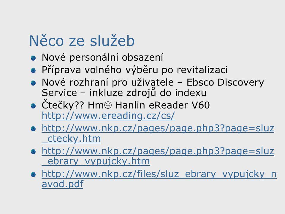 Něco ze služeb Nové personální obsazení Příprava volného výběru po revitalizaci Nové rozhraní pro uživatele – Ebsco Discovery Service – inkluze zdrojů do indexu Čtečky?.