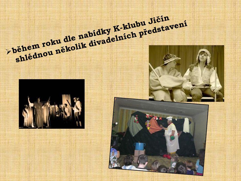  během roku dle nabídky K-klubu Jičín shlédnou několik divadelních představení