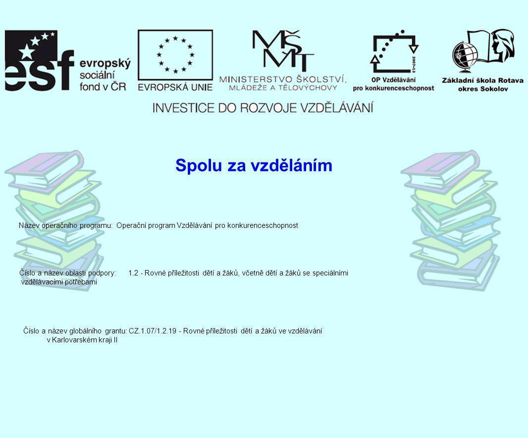 Spolu za vzděláním Název operačního programu: Operační program Vzdělávání pro konkurenceschopnost Číslo a název oblasti podpory: 1.2 - Rovné příležito