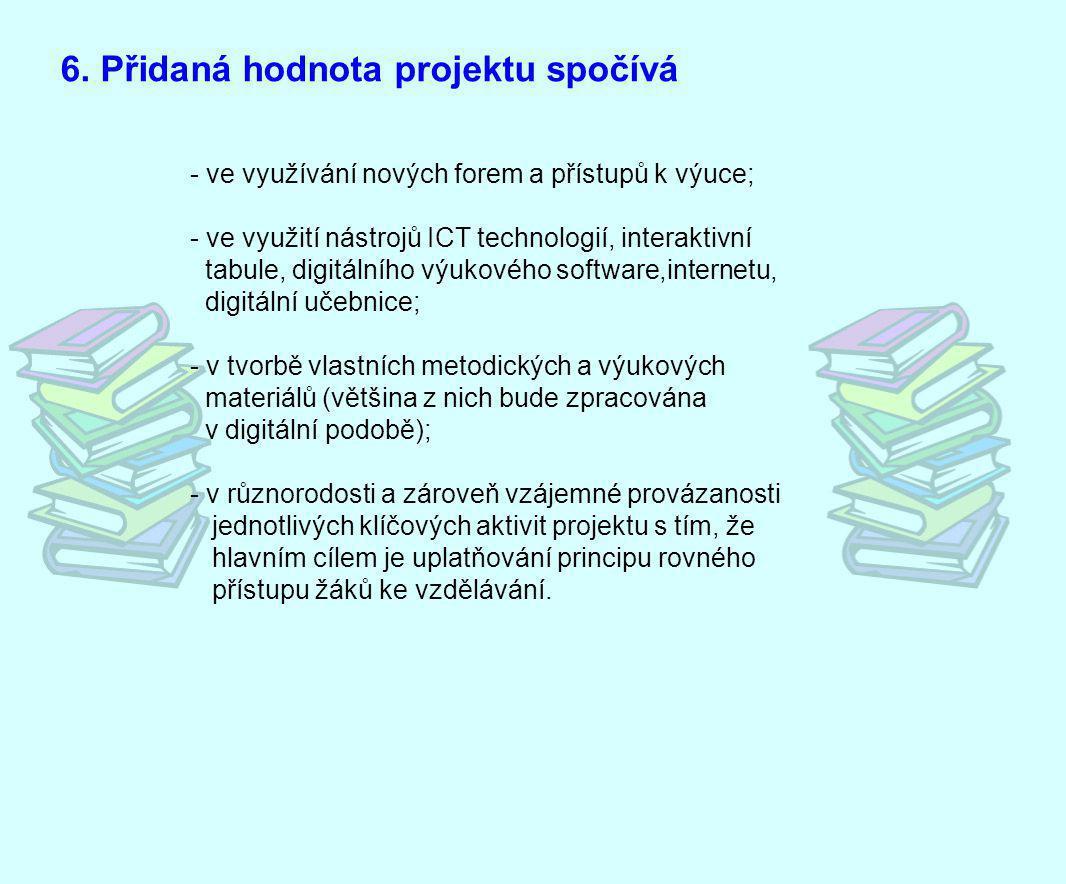 - ve využívání nových forem a přístupů k výuce; - ve využití nástrojů ICT technologií, interaktivní tabule, digitálního výukového software,internetu,