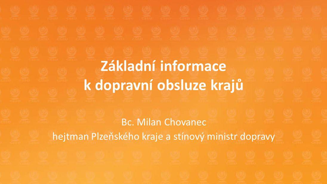 Základní informace k dopravní obsluze krajů Bc. Milan Chovanec hejtman Plzeňského kraje a stínový ministr dopravy