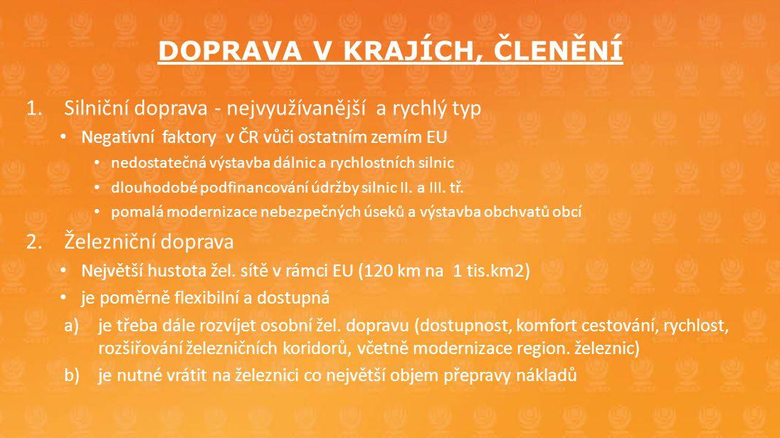 DOPRAVA V KRAJÍCH, ČLENĚNÍ 1.Silniční doprava - nejvyužívanější a rychlý typ • Negativní faktory v ČR vůči ostatním zemím EU • nedostatečná výstavba d