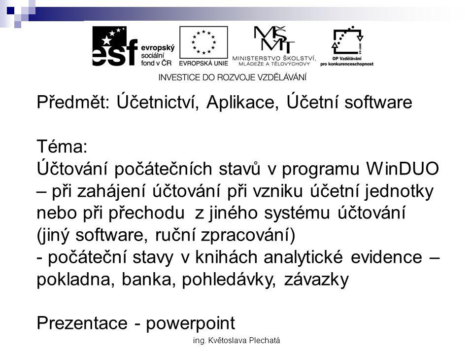 Předmět: Účetnictví, Aplikace, Účetní software Téma: Účtování počátečních stavů v programu WinDUO – při zahájení účtování při vzniku účetní jednotky n