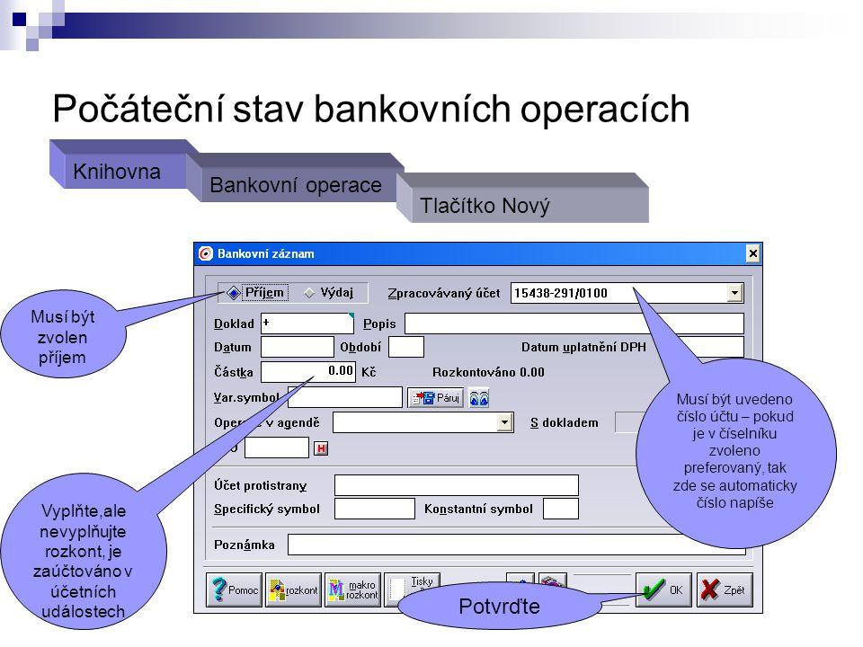 Počáteční stav bankovních operacích Musí být zvolen příjem Musí být uvedeno číslo účtu – pokud je v číselníku zvoleno preferovaný, tak zde se automati