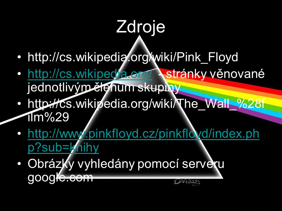 Zdroje •http://cs.wikipedia.org/wiki/Pink_Floyd •http://cs.wikipedia.org/ - stránky věnované jednotlivým členům skupinyhttp://cs.wikipedia.org/ •http: